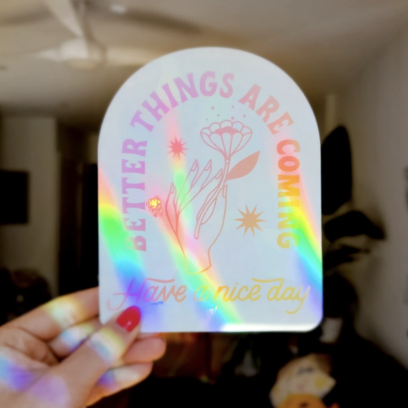 Have a Nice Day // Better Things Are Coming Sun Catcher