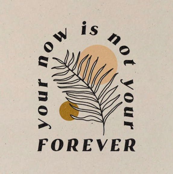 Your Now is Not Your Forever Print