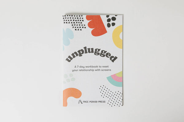 Free Period Press // Unplugged: A Workbook to Reset Your Relationship w/ Screens