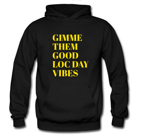 GIMME THEM GOOD LOC DAY VIBES HOODIE