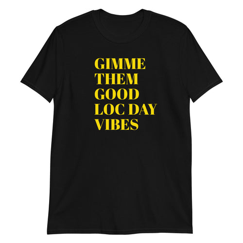 GIMME THEM GOOD LOC DAY VIBES TEE