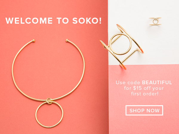 Use code BEAUTIFUL for $15 off your first Soko order!