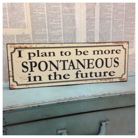 I Plan To Be More Spontaneous In The Future Sign