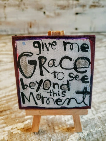 Give me GRACE to see beyond this moment