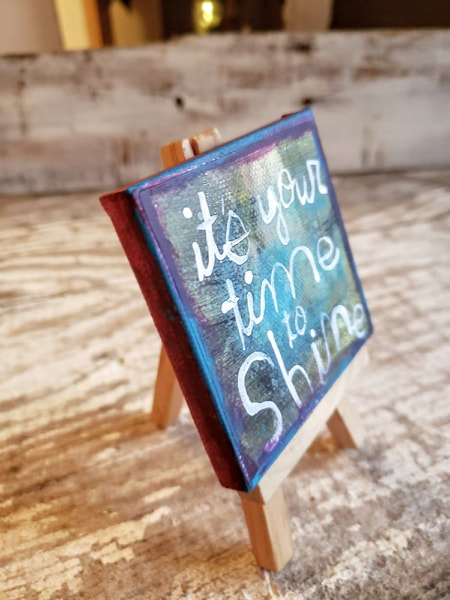 Mini Canvas & Easel-Its you time to SHINE