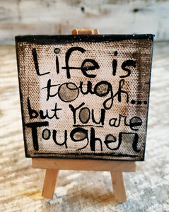 Life is tough...but YOU are Tougher