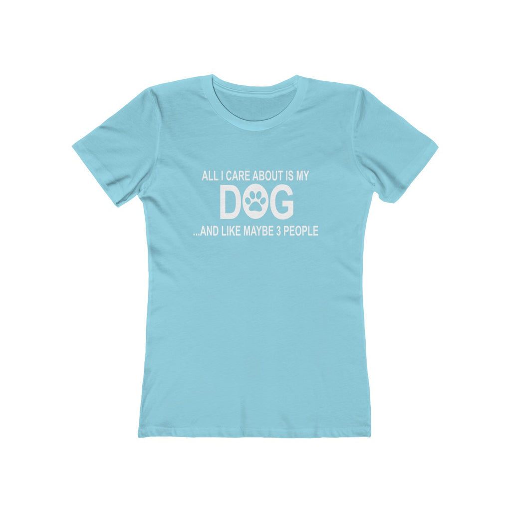 All I care about is my dog and like maybe 3 people boyfriend tee for women baby blue
