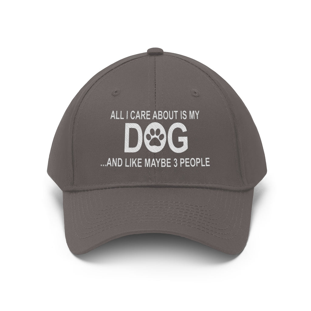 ALL I CARE ABOUT IS MY DOG AND LIKE MAYBE 3 PEOPLE TWILL CAP