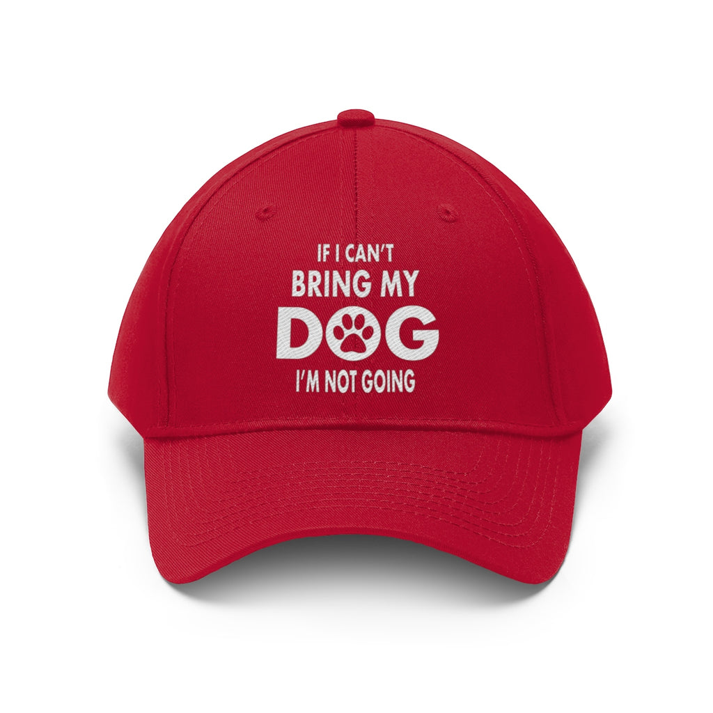 IF I CAN'T BRING MY DOG I'M NOT GOING TWILL CAP