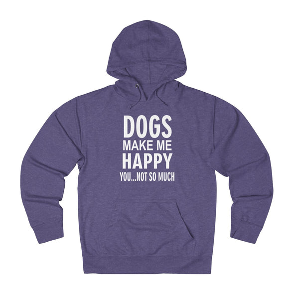 DOGS MAKE ME HAPPY YOU NOT SO MUCH UNISEX FRENCH TERRY PULLOVER HOODIE