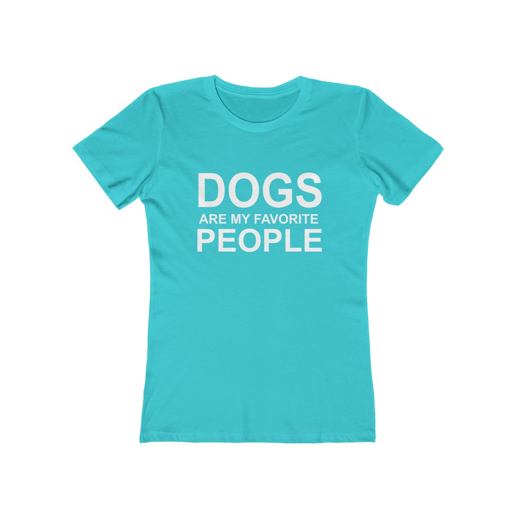 Dogs are my favorite people boyfriend tee for women for dog lovers and dog moms teal green - Mucho Poocho