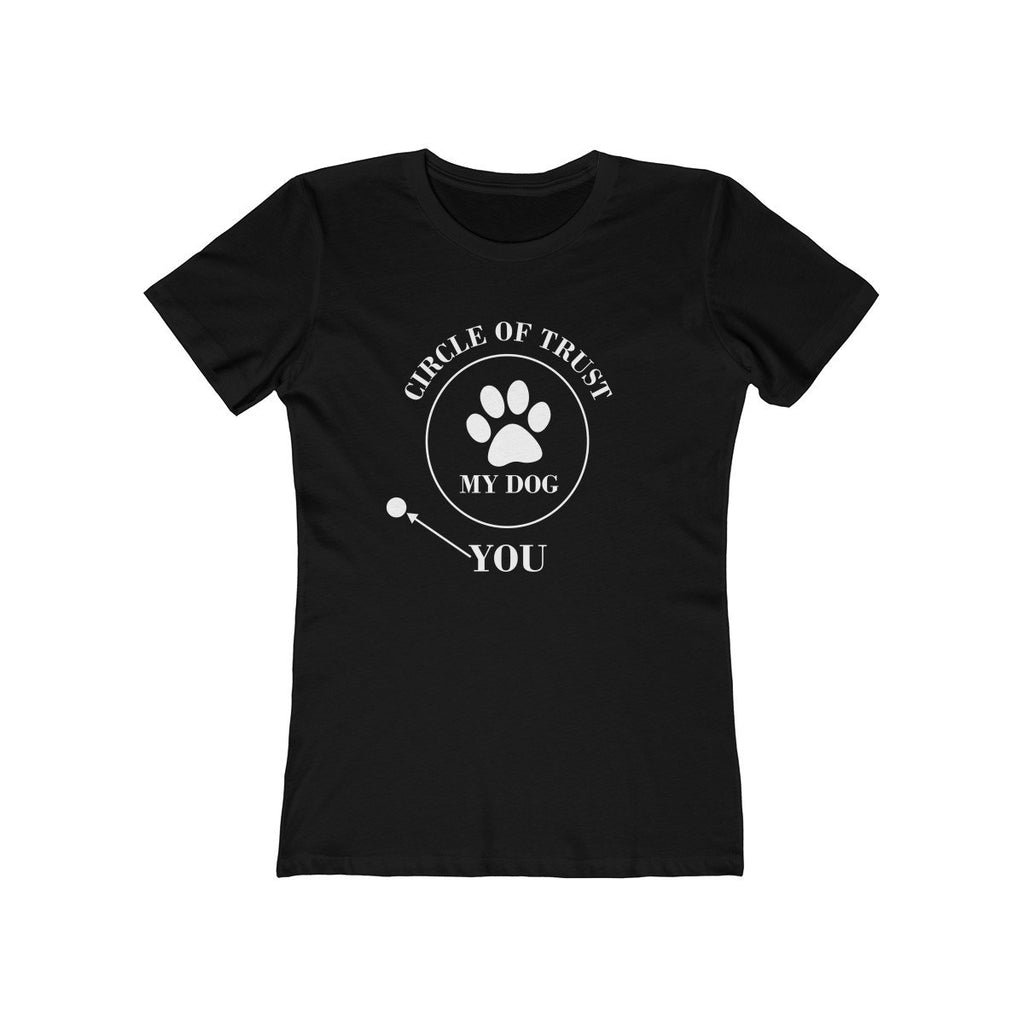 CIRCLE OF TRUST MY DOG YOU WOMEN'S BOYFRIEND TEE Apparel dog lover t shirt women'sCIRCLE OF TRUST MY DOG YOU WOMEN'S BOYFRIEND TEE Apparel dog lover t shirt women's