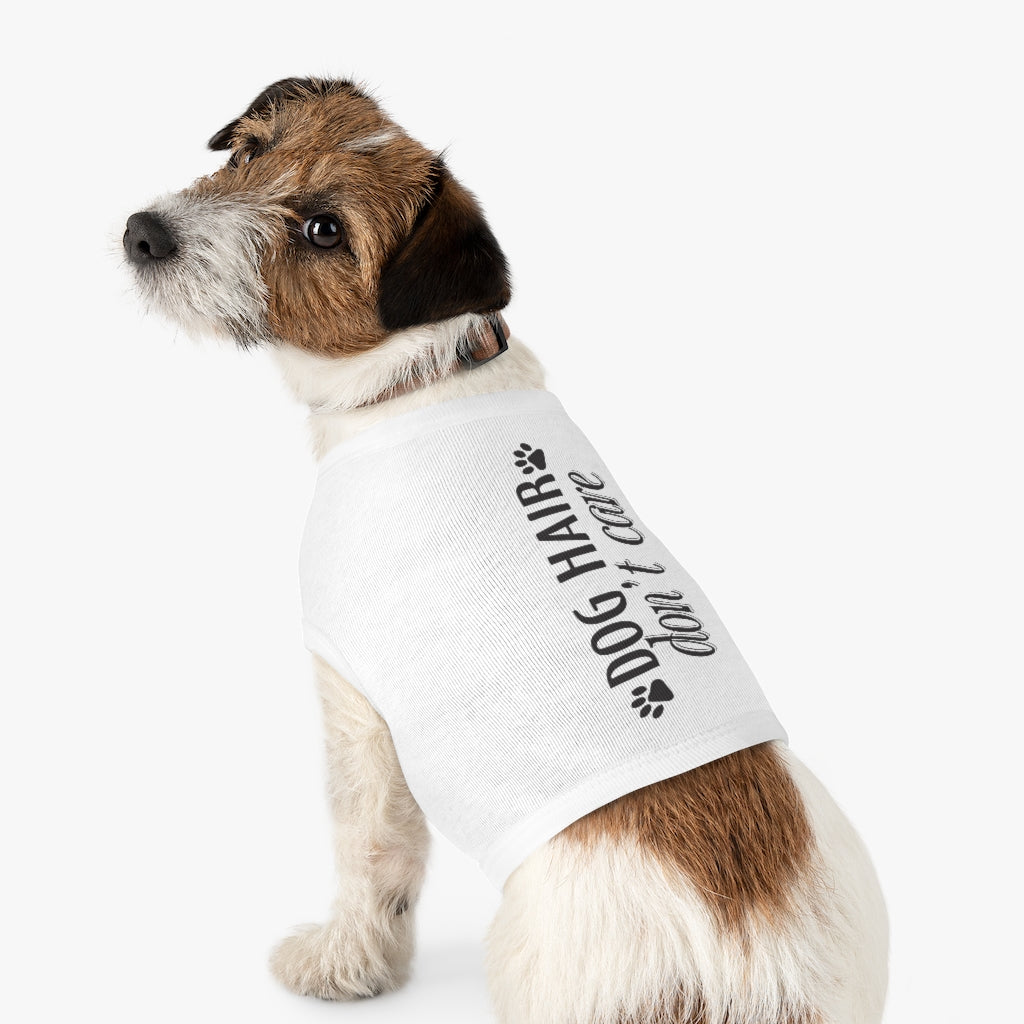 DOG HAIR DON'T CARE PET TANK TOP Dog Shirt Shirts for dogs clothes for dogs