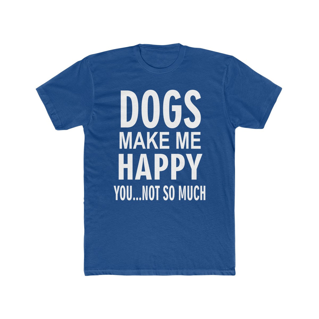 DOGS MAKE ME HAPPY YOU NOT SO MUCH PREMIUM TEE