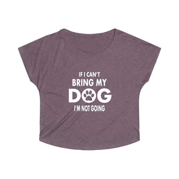 IF I CAN'T BRING MY DOG I'M NOT GOING WOMEN'S TRI-BLEND LOOSE FIT TEE