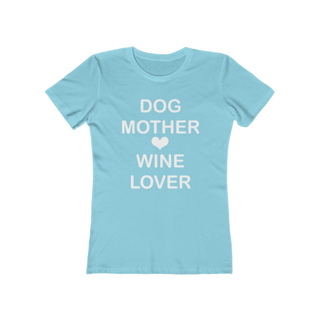 DOG MOTHER WINE LOVER WOMEN'S BOYFRIEND TEE Apparel dog lover t shirt women's