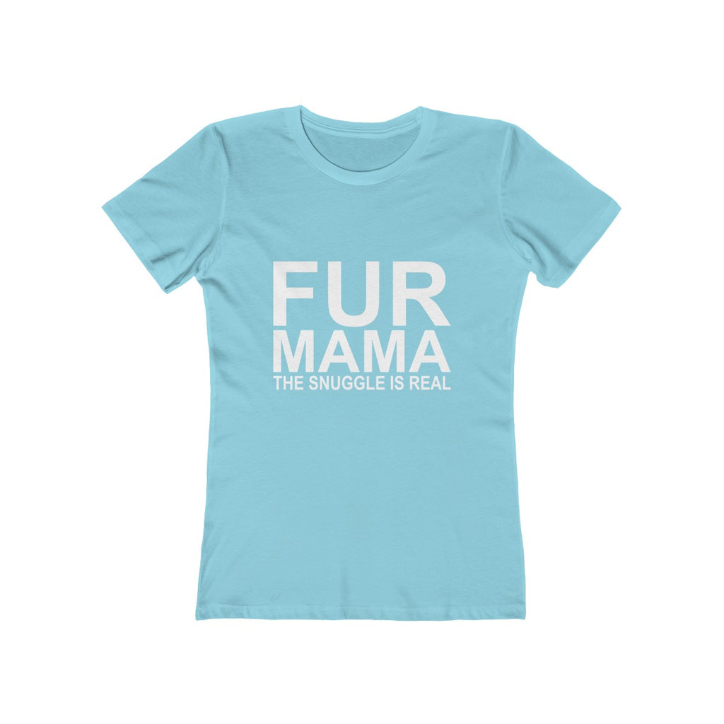 FUR MAMA THE SNUGGLE IS REAL WOMEN'S BOYFRIEND TEE