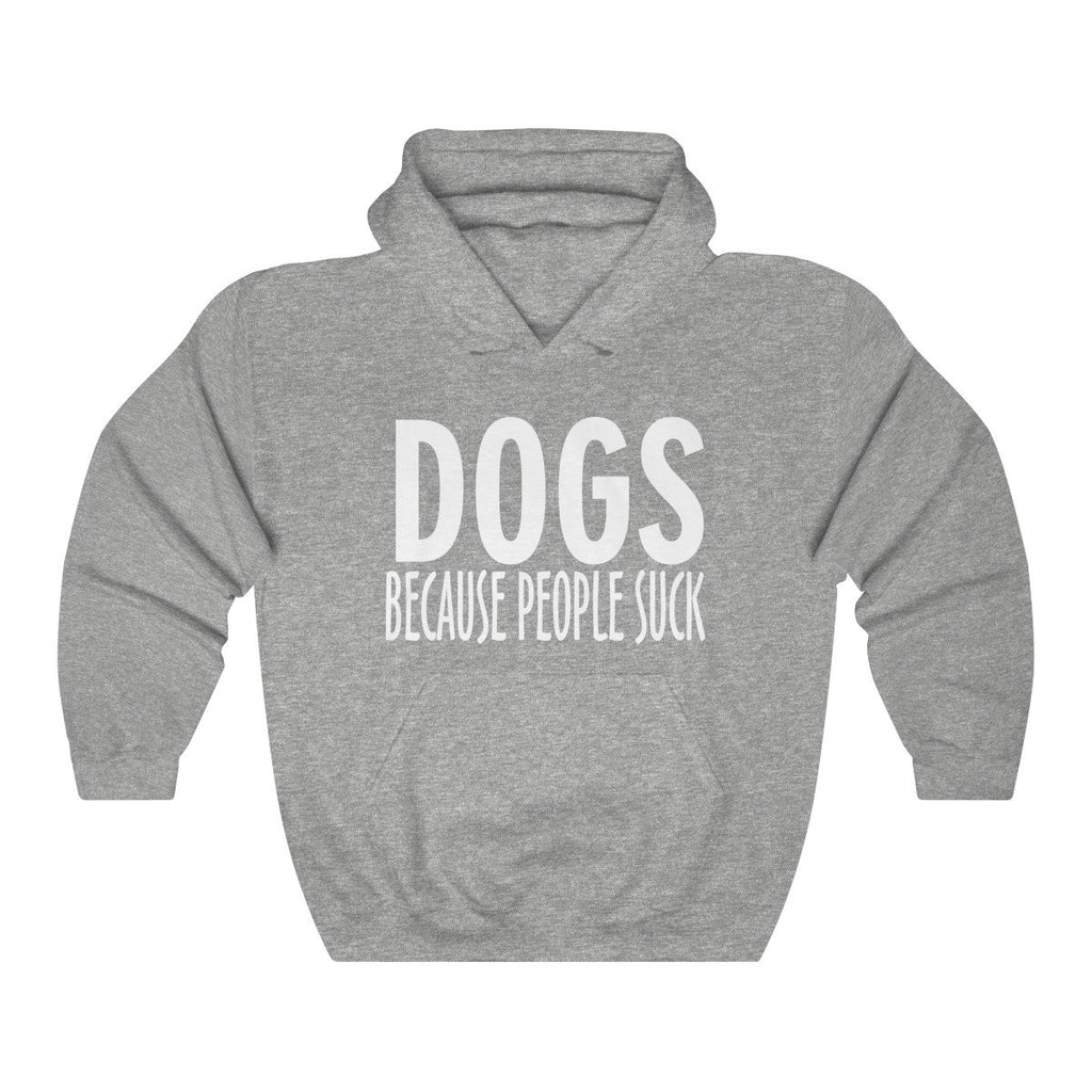 DOGS BECAUSE PEOPLE SUCK HEAVY UNISEX HOODIE Dog Lover Clothing Apparel Mucho Poocho