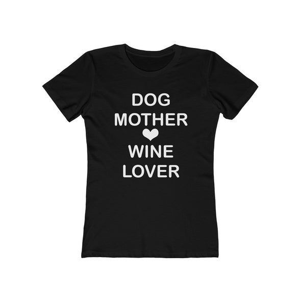 DOG MOTHER WINE LOVER WOMEN'S BOYFRIEND TEE