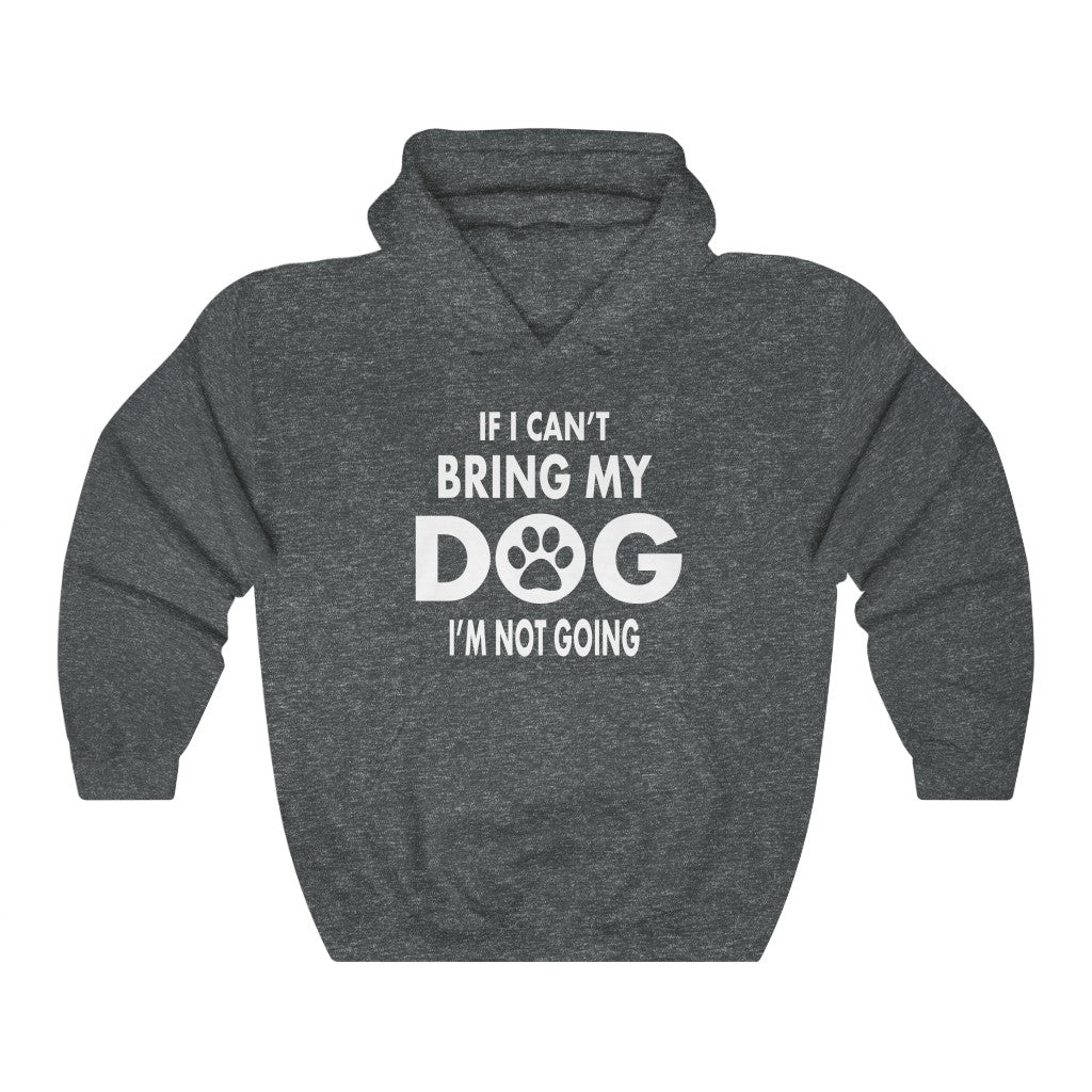IF I CAN'T BRING MY DOG I'M NOT GOING HEAVY UNISEX HOODIE
