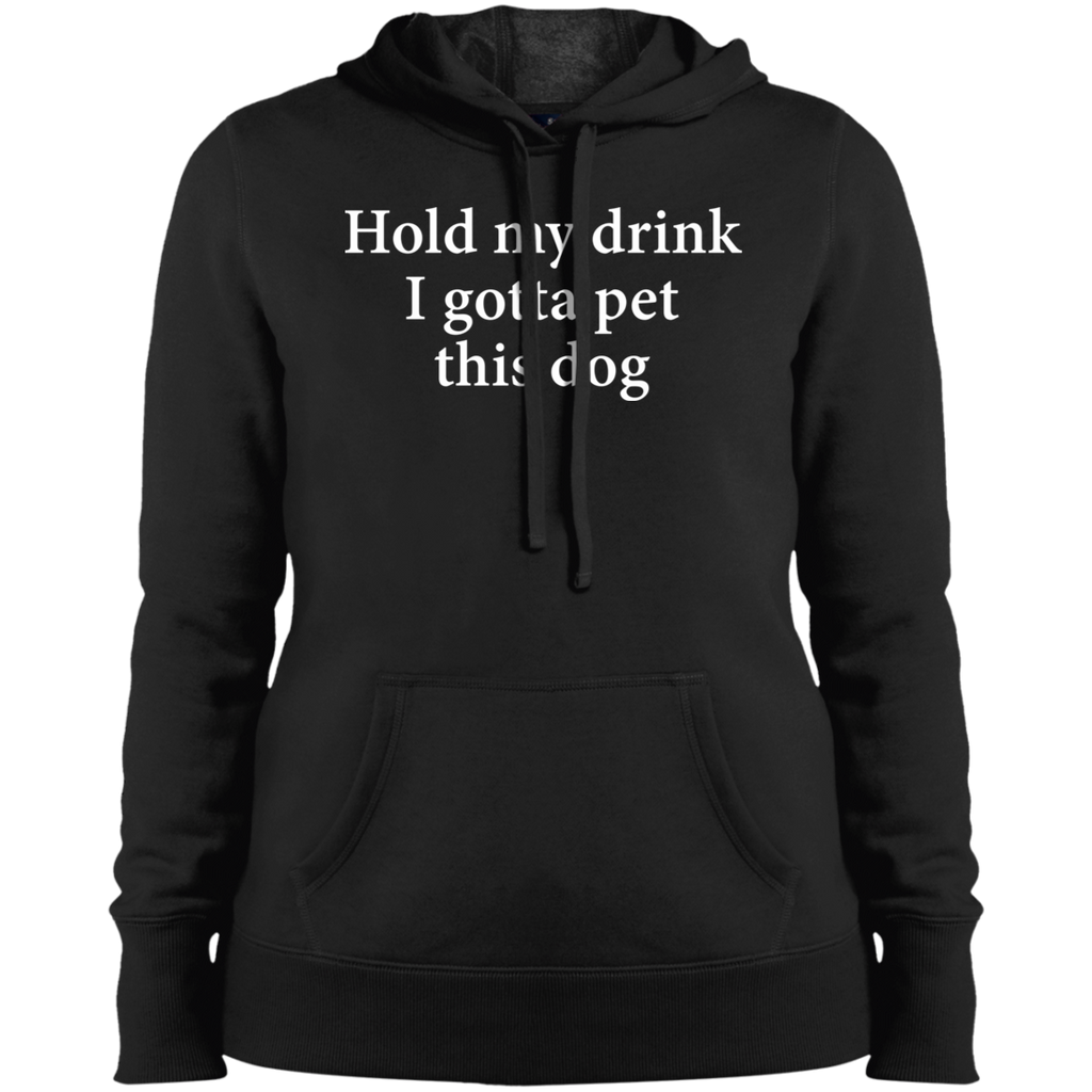 HOLD MY DRINK I GOTTA PET THIS DOG COLLEGE FIT WOMEN'S HOODIE DOG LOVER CLOTHES APPAREL  MUCHO POOCHO
