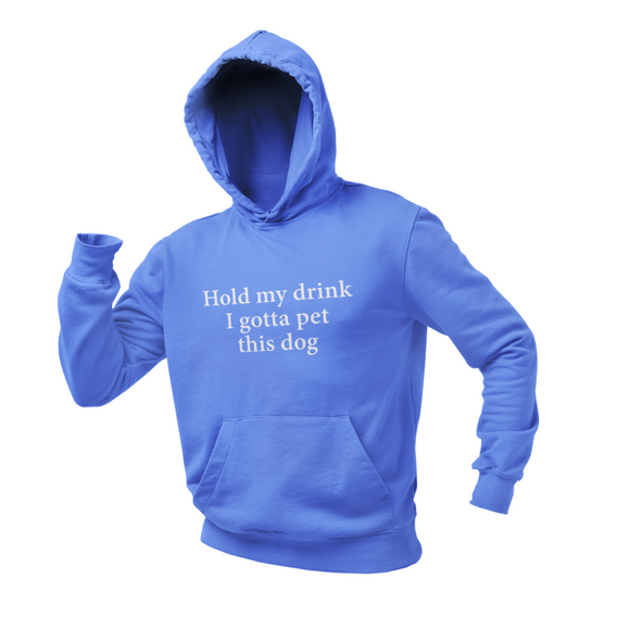 HOLD MY DRINK I GOTTA PET THIS DOG  HEAVY UNISEX HOODIE DOG LOVER CLOTHING APPAREL