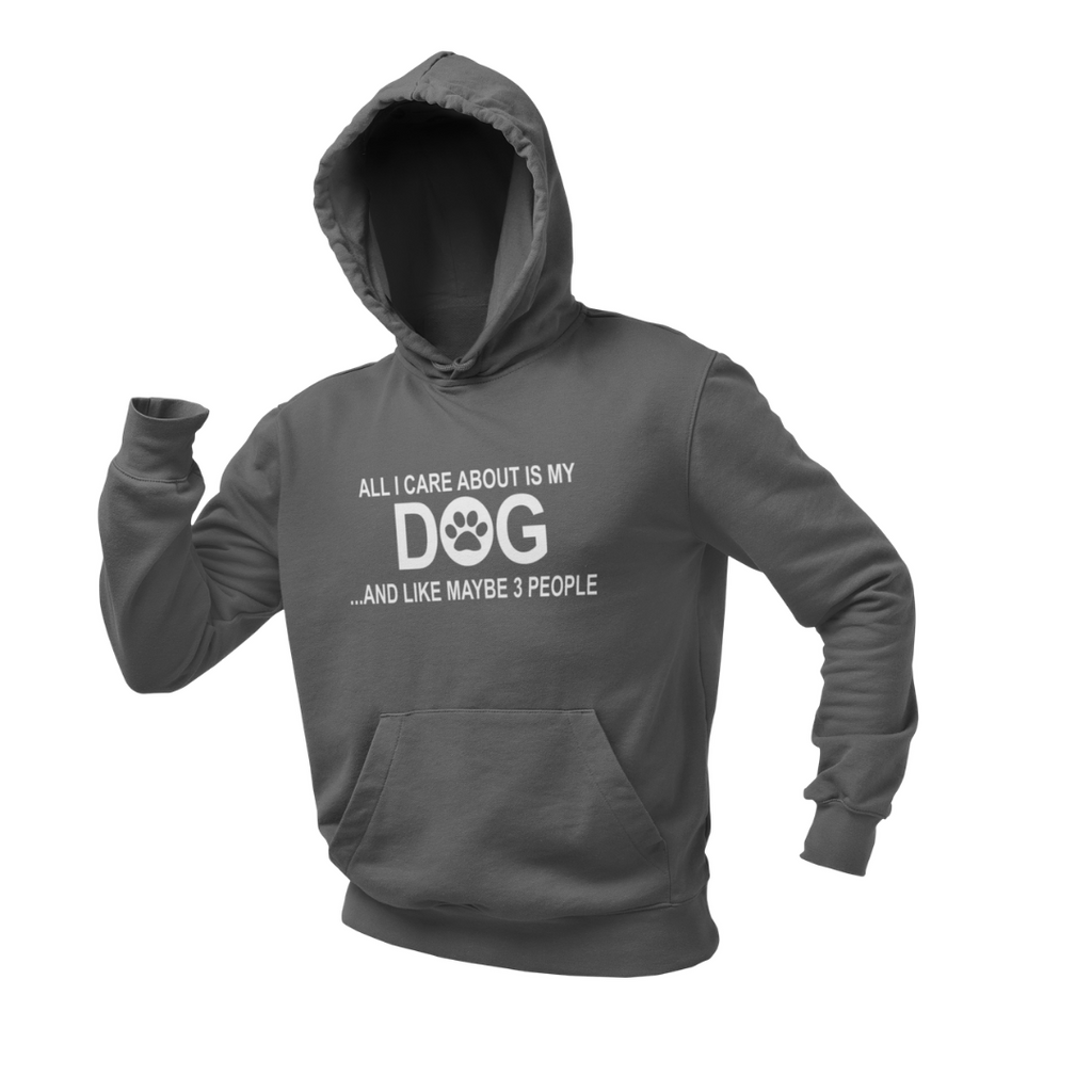 ALL I CARE ABOUT IS MY DOG AND LIKE MAYBE 3 PEOPLE HEAVY UNISEX HOODIE DOG LOVER CLOTHING APPAREL