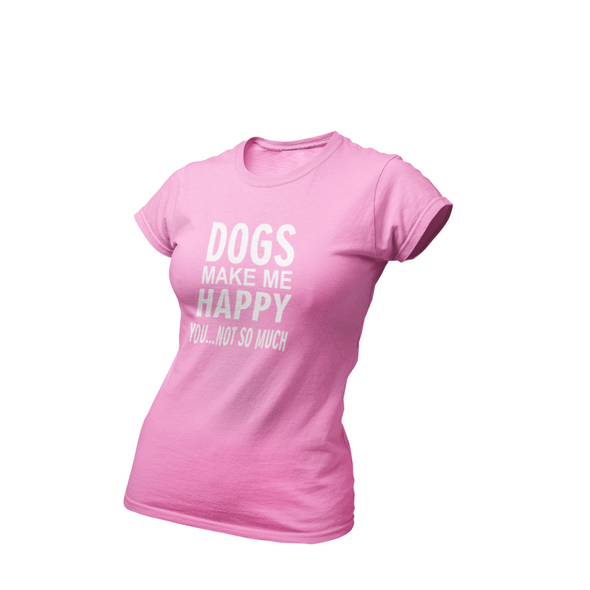 DOGS MAKE ME HAPPY YOU NOT SO MUCH BOYFRIEND TEE Apparel dog lover t shirt women's