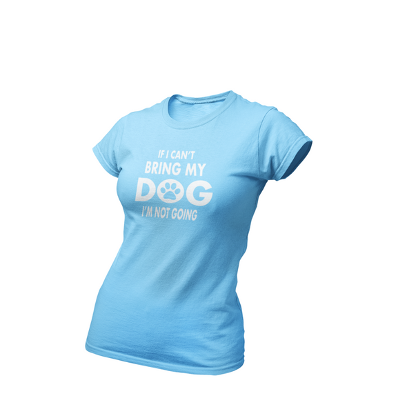 IF I CAN'T BRING MY DOG I'M NOT GOING BOYFRIEND TEE Apparel dog lover t shirt women's