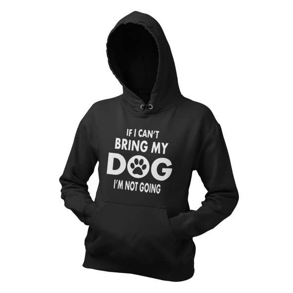 IF I CAN'T BRING MY DOG I'M NOT GOING COLLEGE FIT WOMEN'S HOODIE DOG LOVER CLOTHES APPAREL  MUCHO POOCHO