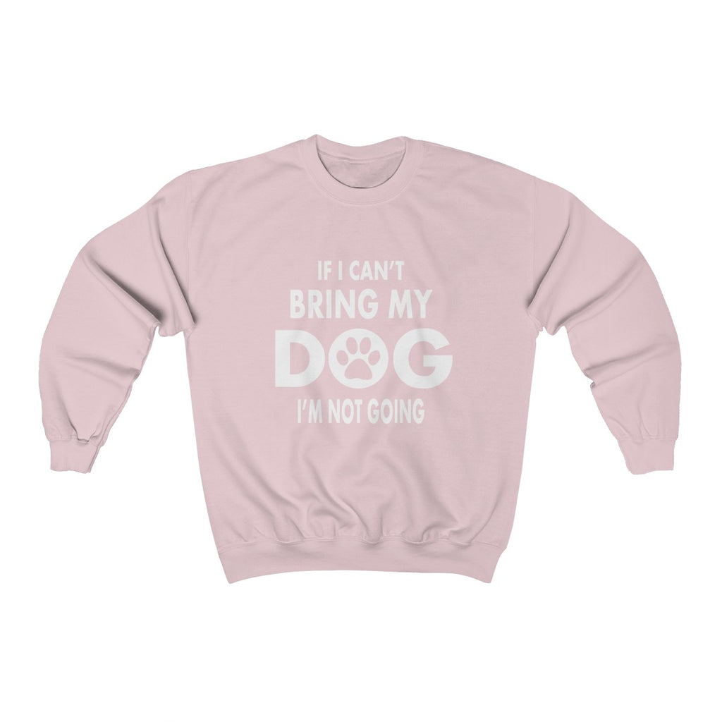 IF I CAN'T BRING MY DOG I'M NOT GOING UNISEX CREWNECK SWEATSHIRT