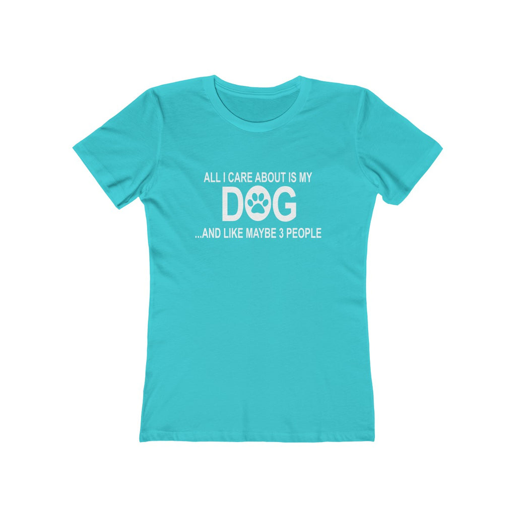All I care about is my dog and like maybe 3 people boyfriend tee for women teal green