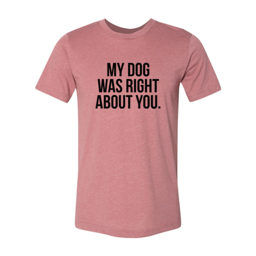 My Dog Was Right About You Comfy Tee