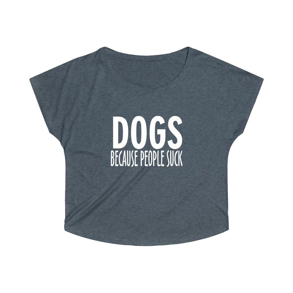 DOGS BECAUSE PEOPLE SUCK WOMEN'S TRI-BLEND LOOSE FIT TEE