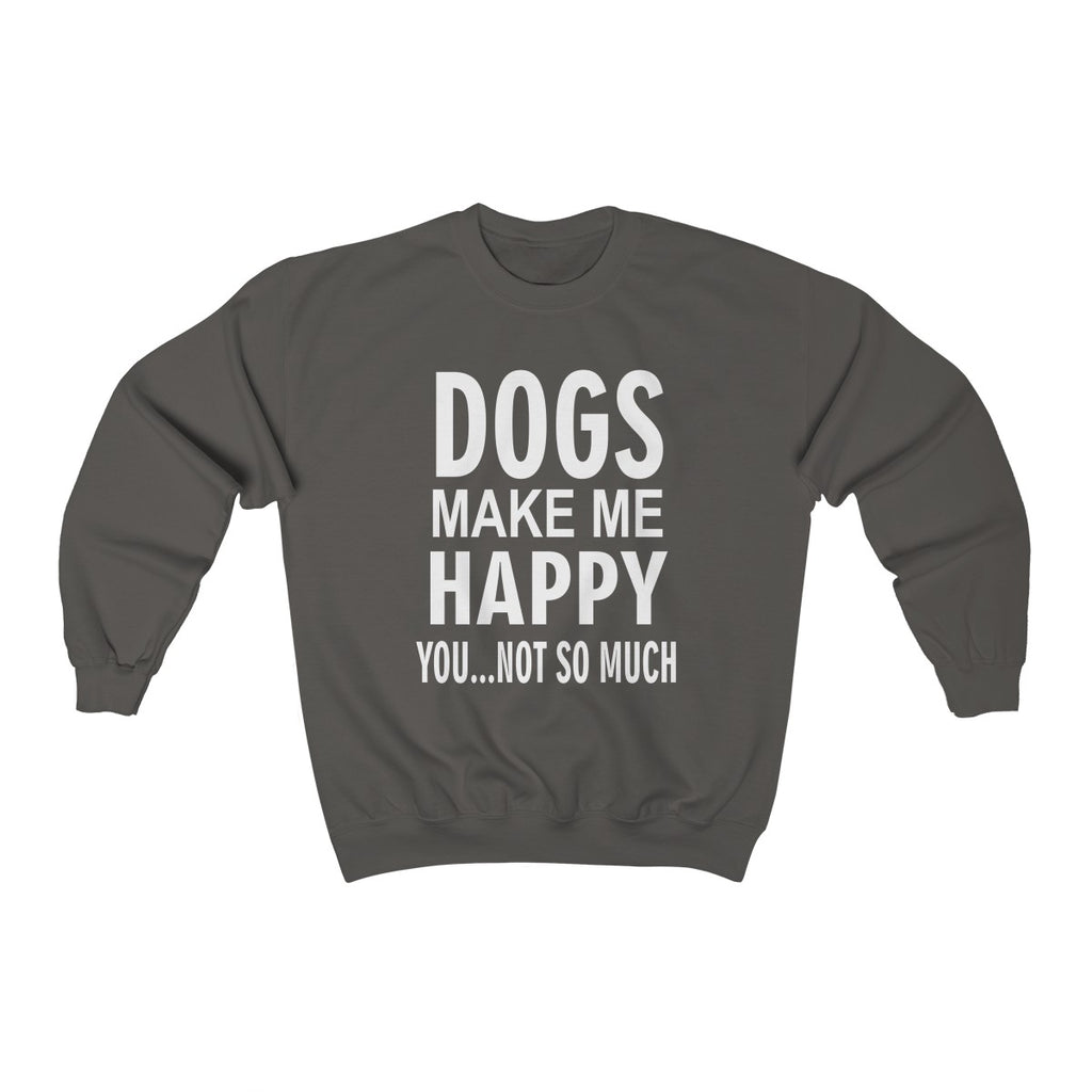 DOGS MAKE ME HAPPY YOU NOT SO MUCH UNISEX CREWNECK SWEATSHIRT
