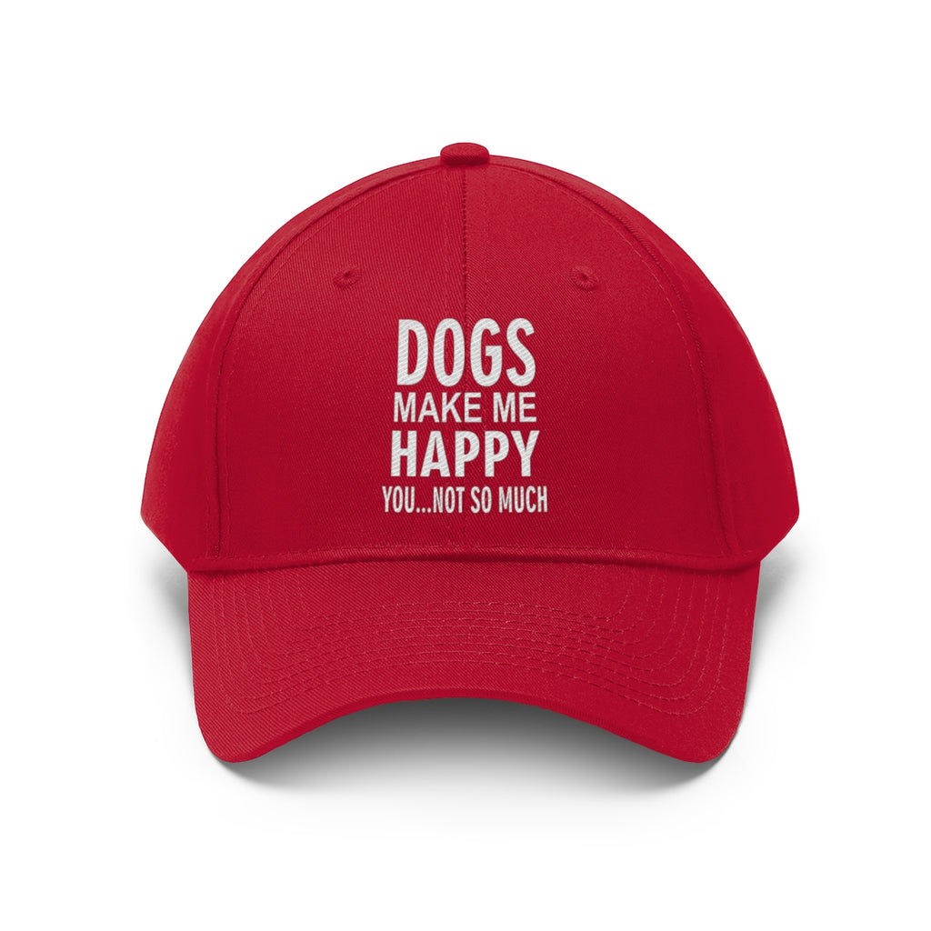 DOGS MAKE ME HAPPY YOU NOT SO MUCH TWILL CAP