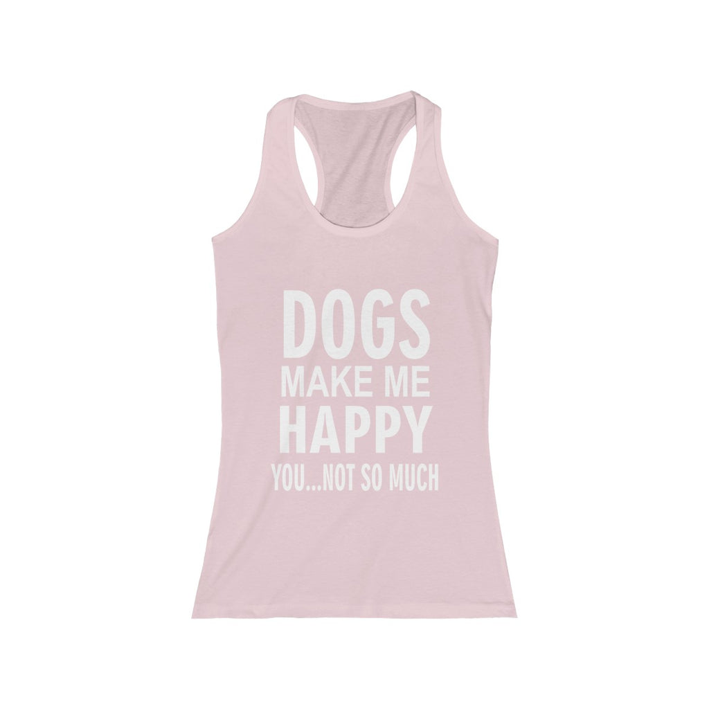 Dogs Make Me Happy You Not So Much Women's Racerback tank top for dog lovers - Mucho Poocho