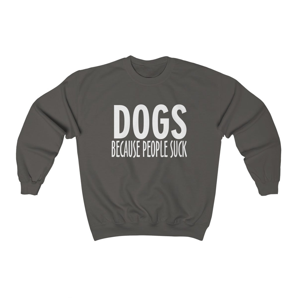 DOGS BECAUSE PEOPLE SUCK UNISEX CREWNECK SWEATSHIRT