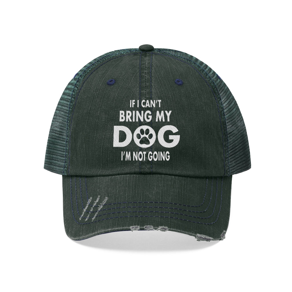 IF I CAN'T BRING MY DOG I'M NOT GOING DISTRESSED TRUCKER HAT