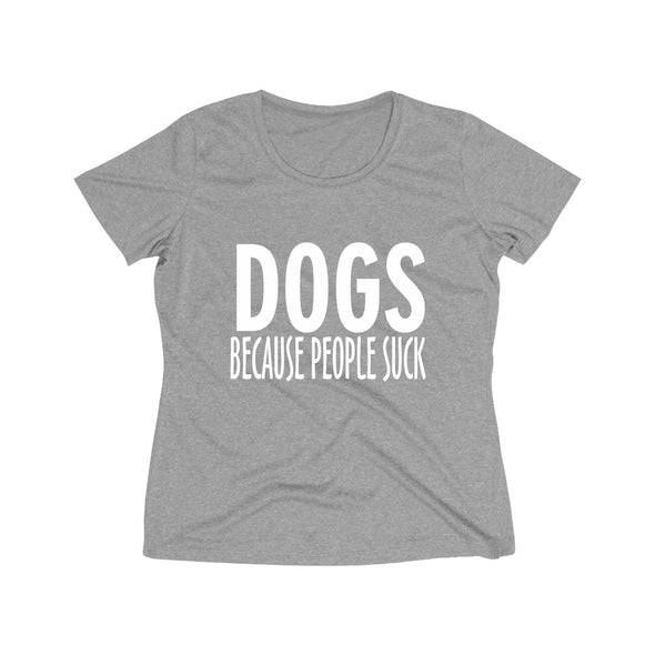 DOGS BECAUSE PEOPLE SUCK WOMEN'S WICKING TEE