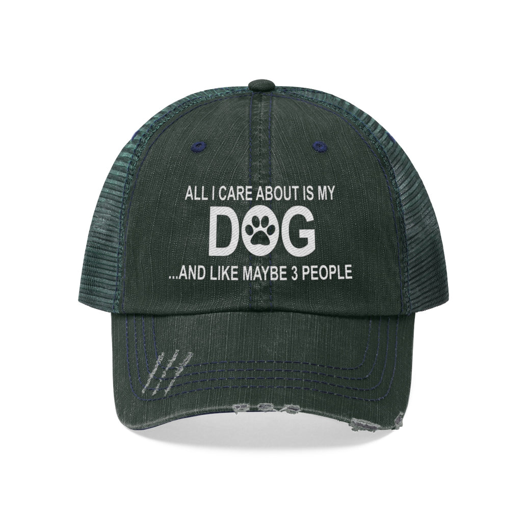 All I care about is my dog and like maybe 3 people distressed trucker cap for dog lovers