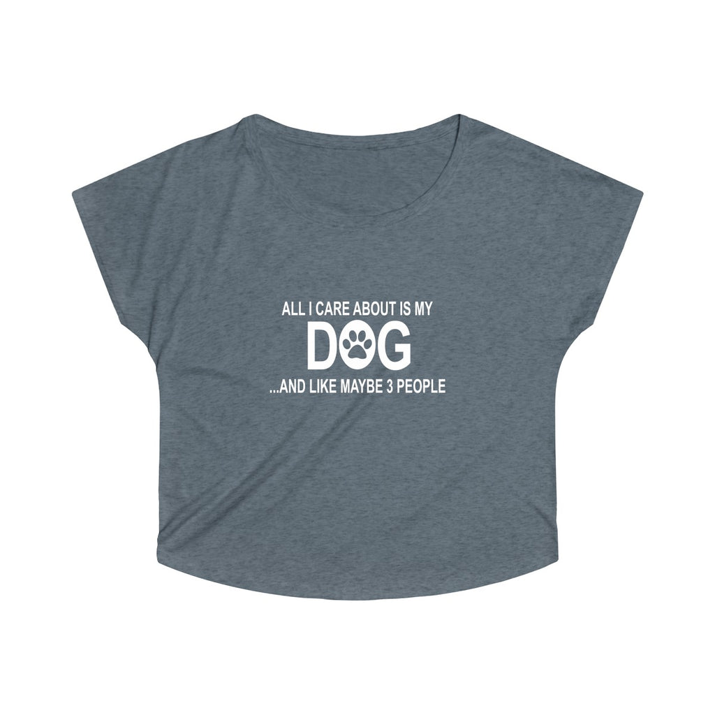 ALL I CARE ABOUT IS MY DOG AND LIKE MAYBE 3 PEOPLE WOMEN'S TRI-BLEND LOOSE FIT TEE