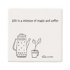 East of India Life is a Mixture of Magic and Coffee Coaster
