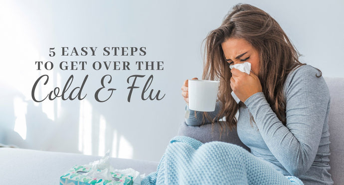 5 Easy Steps to Get Over a Cold or Flu