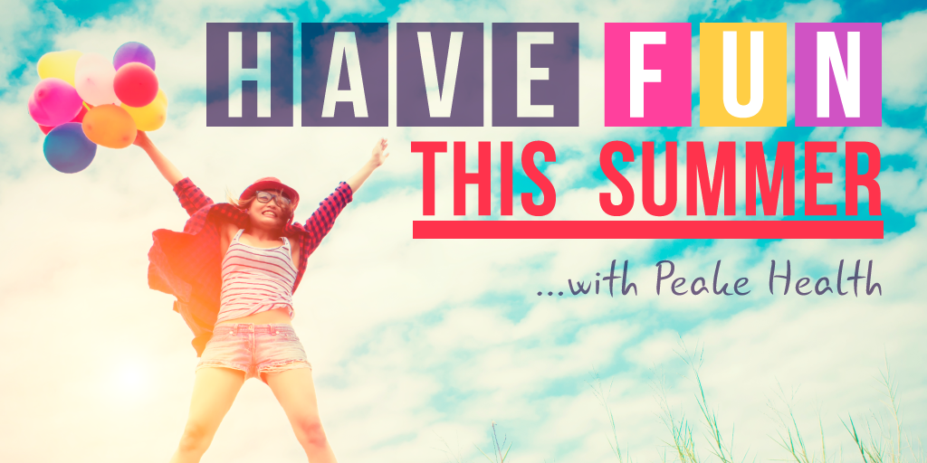 Have fun this summer with Peake Health