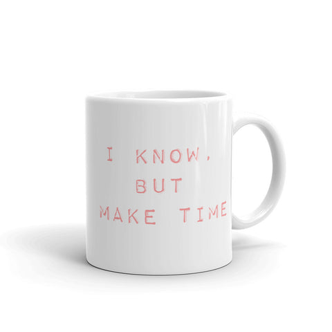 I Know, But Make Time Mug Wish Proof