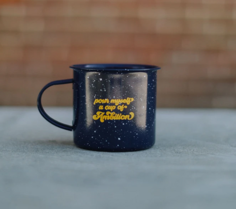 Pour Myself a Cup of Ambition Campfire Mug