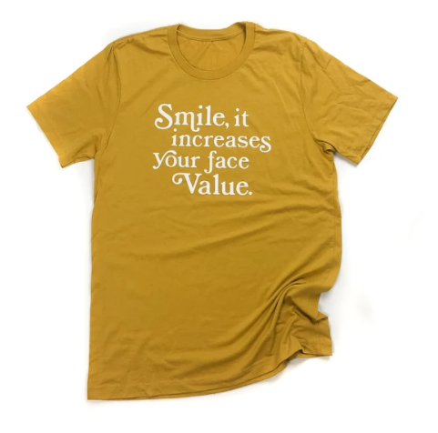 Smile. It Increases Your Face Value Tee