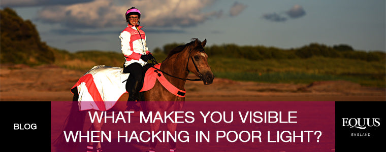 What makes you and your horse most visible when hacking out in poor light?