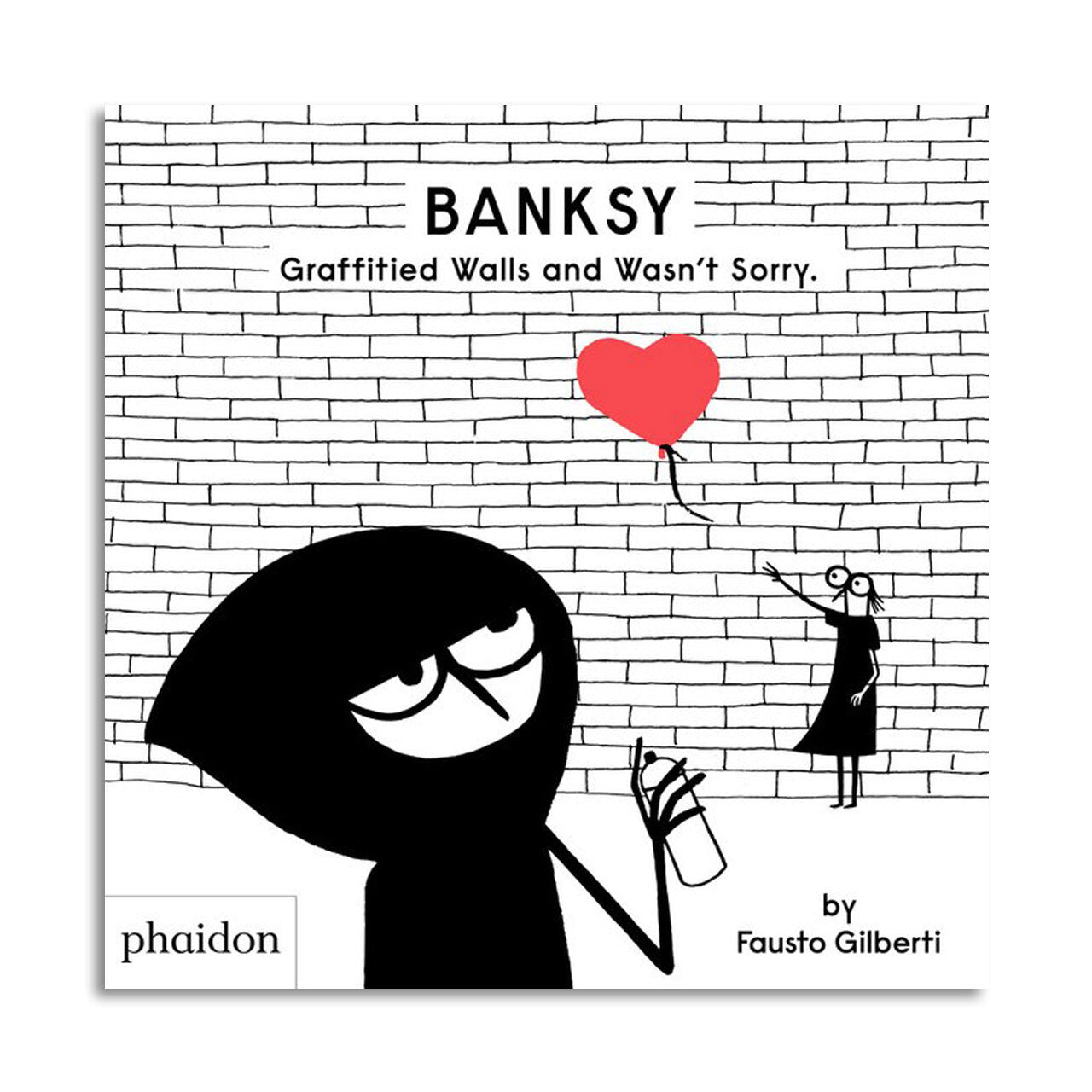 Banksy: Graffitied Walls and Wasn't Sorry